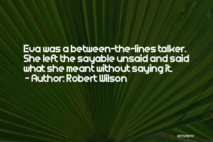 Nothing Left Unsaid Quotes By Robert Wilson