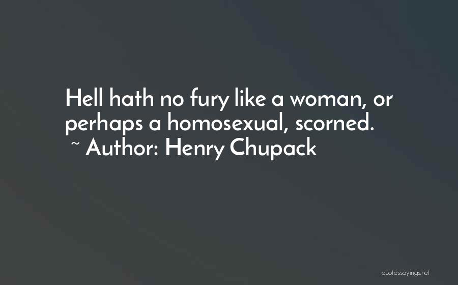 Nothing Like A Woman Scorned Quotes By Henry Chupack