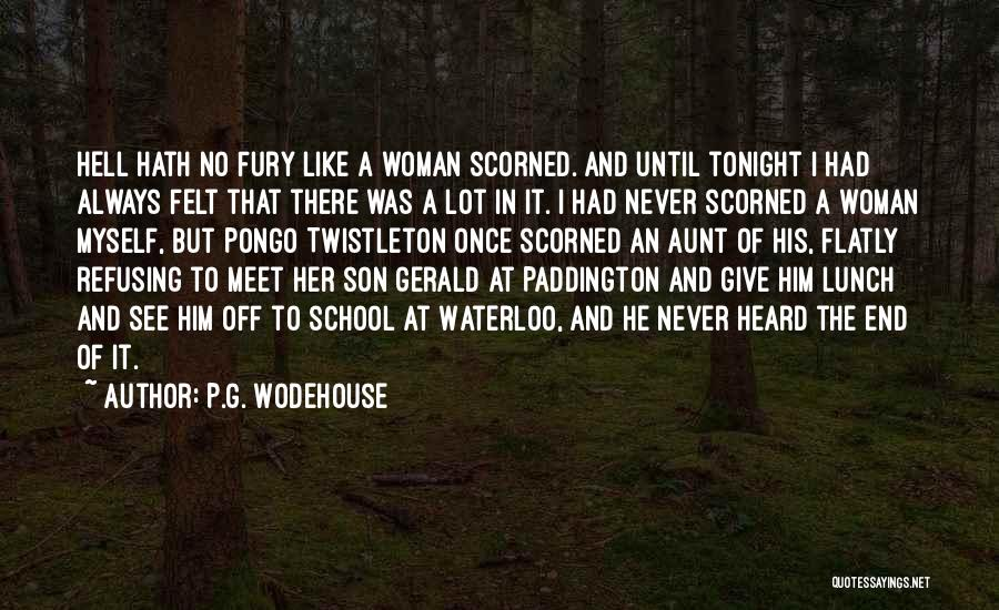 Nothing Like A Woman Scorned Quotes By P.G. Wodehouse