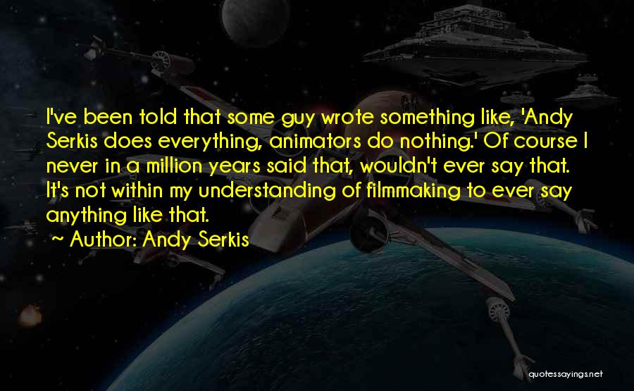 Nothing Like Anything Quotes By Andy Serkis