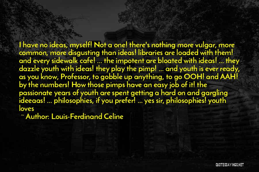 Nothing Like Anything Quotes By Louis-Ferdinand Celine