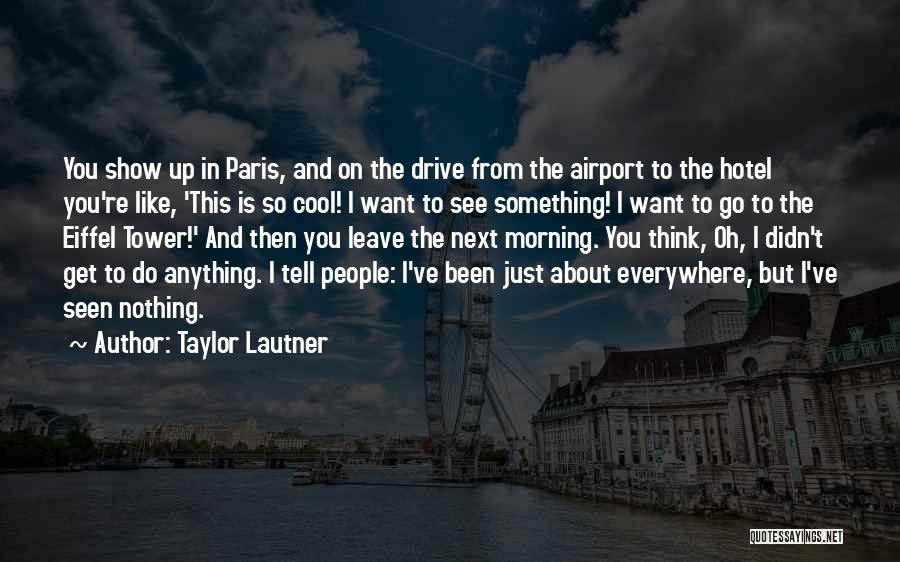 Nothing Like Anything Quotes By Taylor Lautner