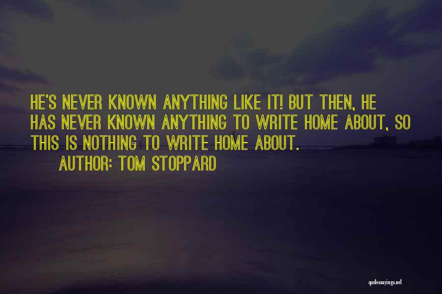 Nothing Like Anything Quotes By Tom Stoppard