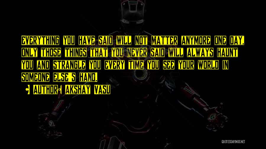 Nothing Matter Anymore Quotes By Akshay Vasu