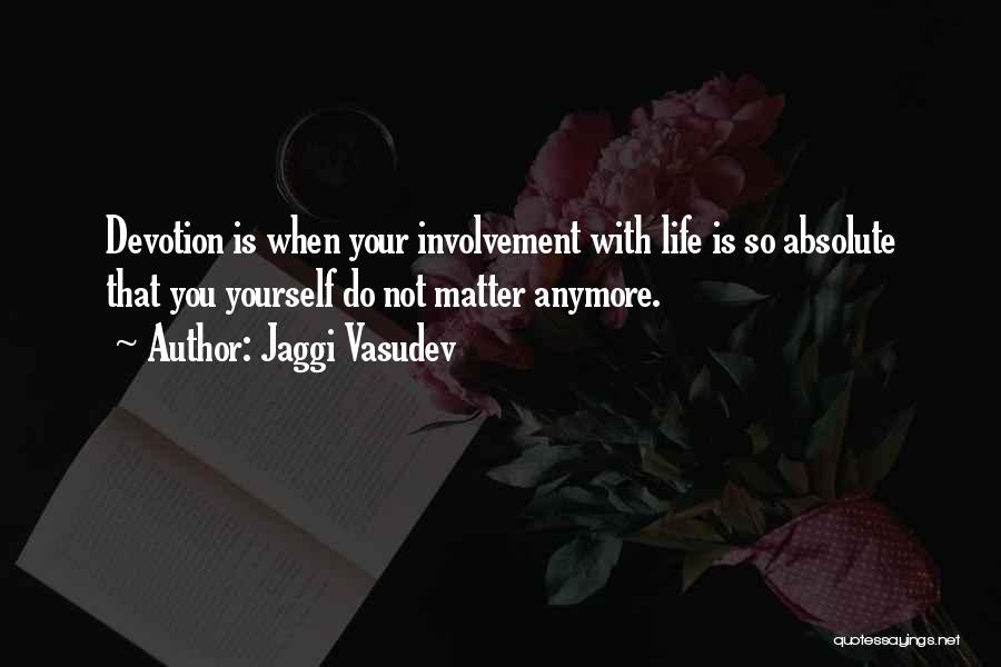 Nothing Matter Anymore Quotes By Jaggi Vasudev