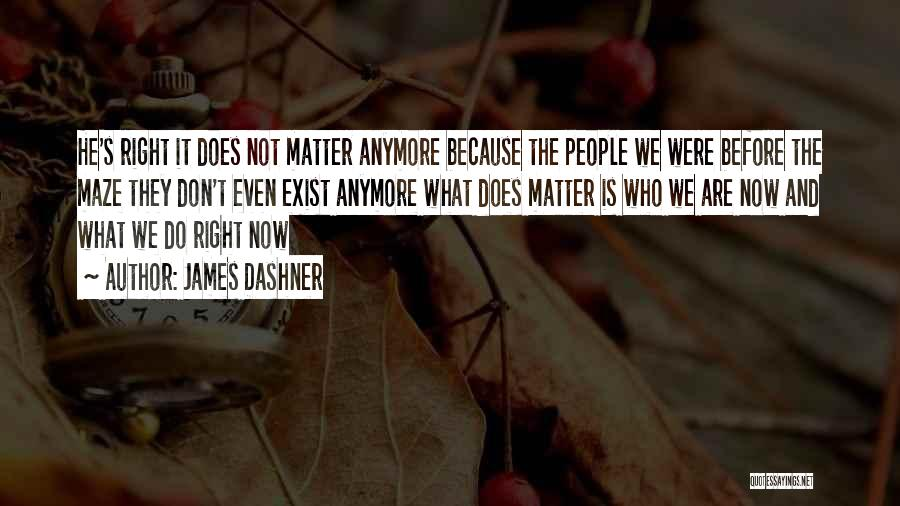 Nothing Matter Anymore Quotes By James Dashner