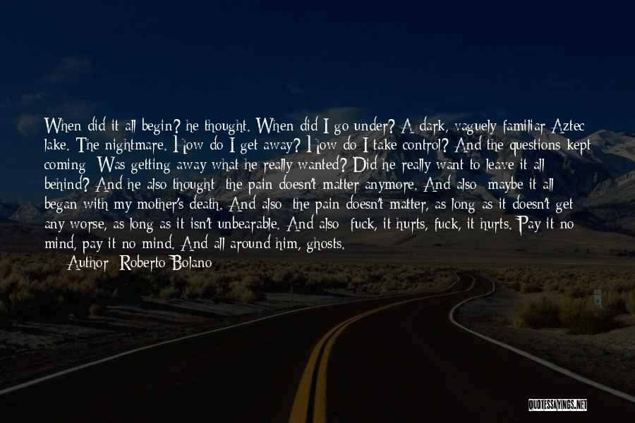 Nothing Matter Anymore Quotes By Roberto Bolano