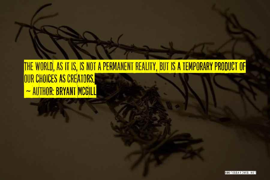 Nothing Permanent In This World Quotes By Bryant McGill