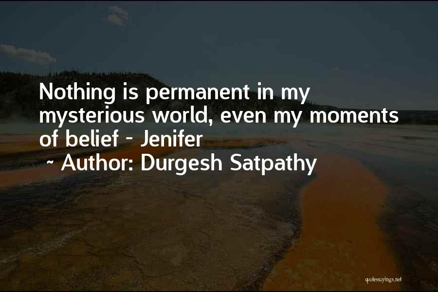 Nothing Permanent In This World Quotes By Durgesh Satpathy