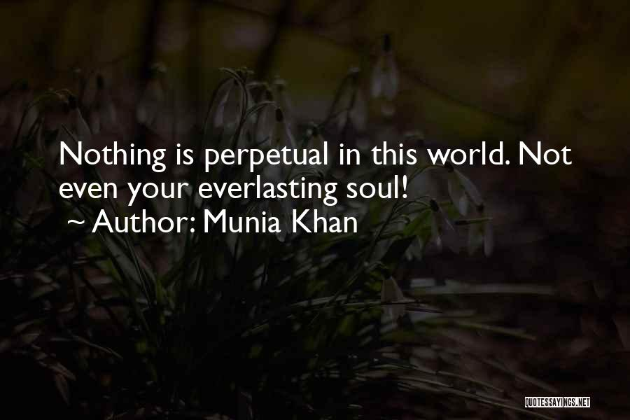 Nothing Permanent In This World Quotes By Munia Khan