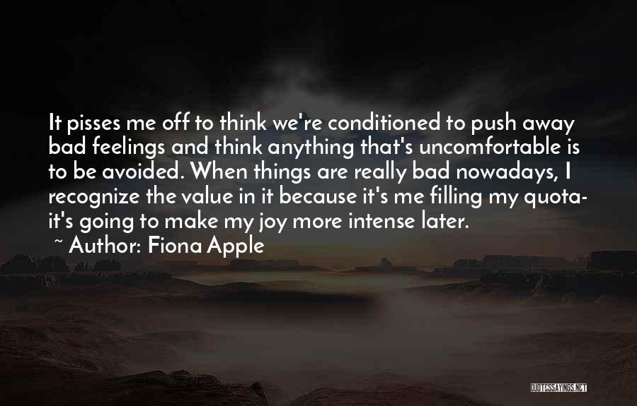 Nothing Pisses Me Off More Than Quotes By Fiona Apple