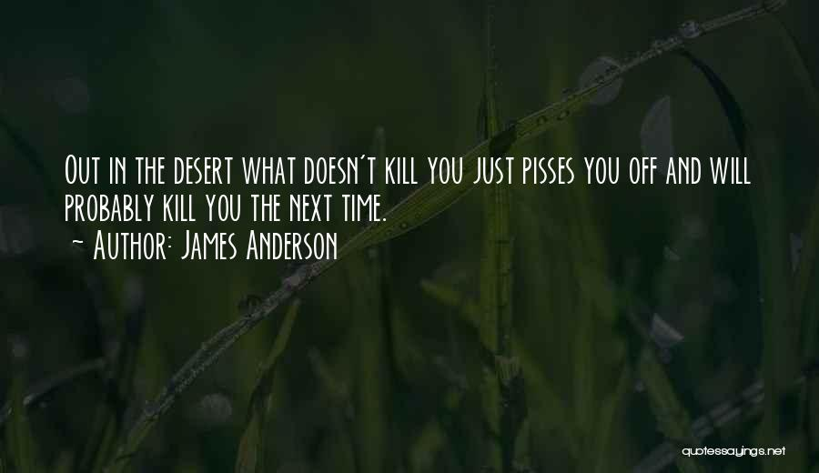 Nothing Pisses Me Off More Than Quotes By James Anderson