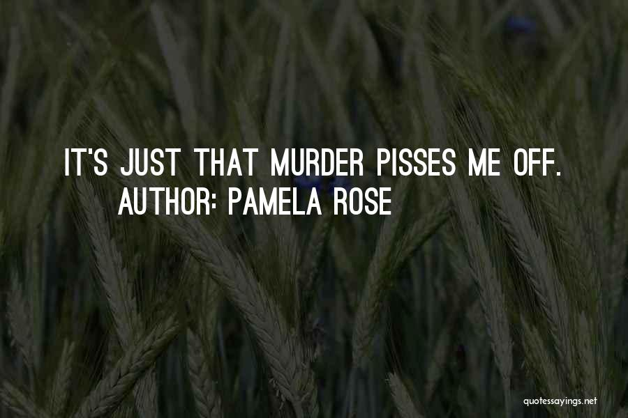 Nothing Pisses Me Off More Than Quotes By Pamela Rose
