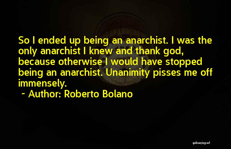Nothing Pisses Me Off More Than Quotes By Roberto Bolano