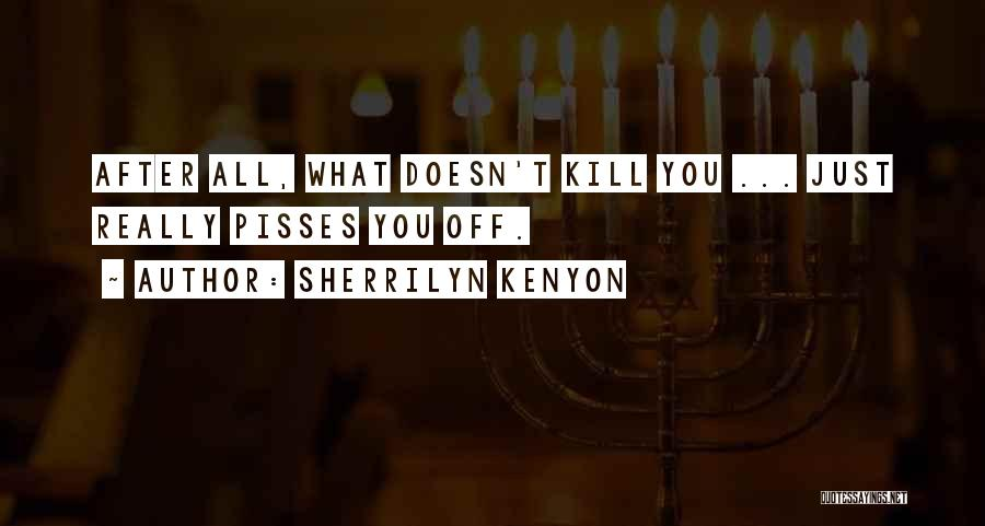 Nothing Pisses Me Off More Than Quotes By Sherrilyn Kenyon