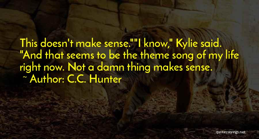 Nothing Seems Going Right Quotes By C.C. Hunter
