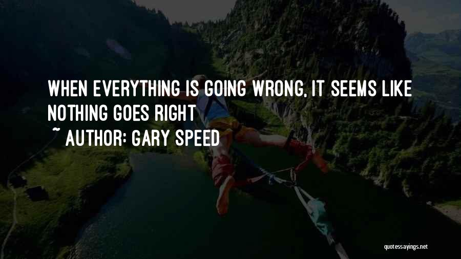 Nothing Seems Going Right Quotes By Gary Speed