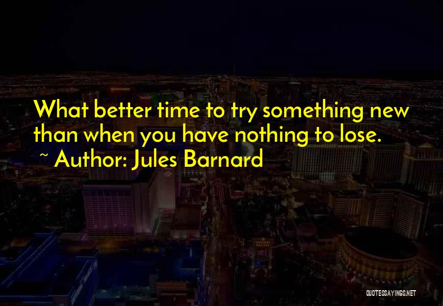 Nothing To Lose Best Quotes By Jules Barnard