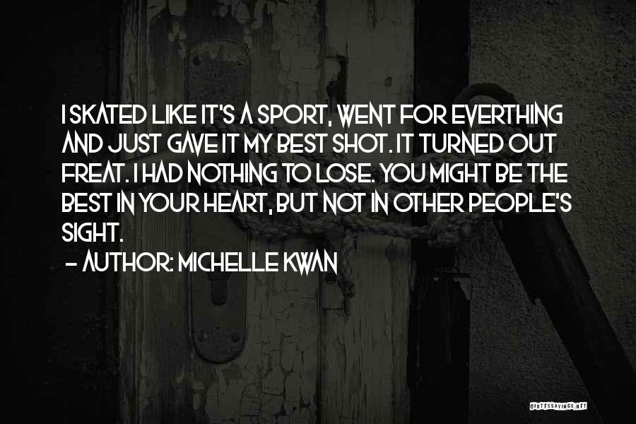 Nothing To Lose Best Quotes By Michelle Kwan