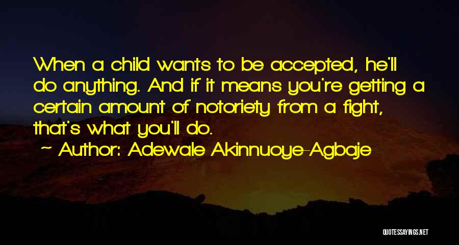 Notoriety Quotes By Adewale Akinnuoye-Agbaje
