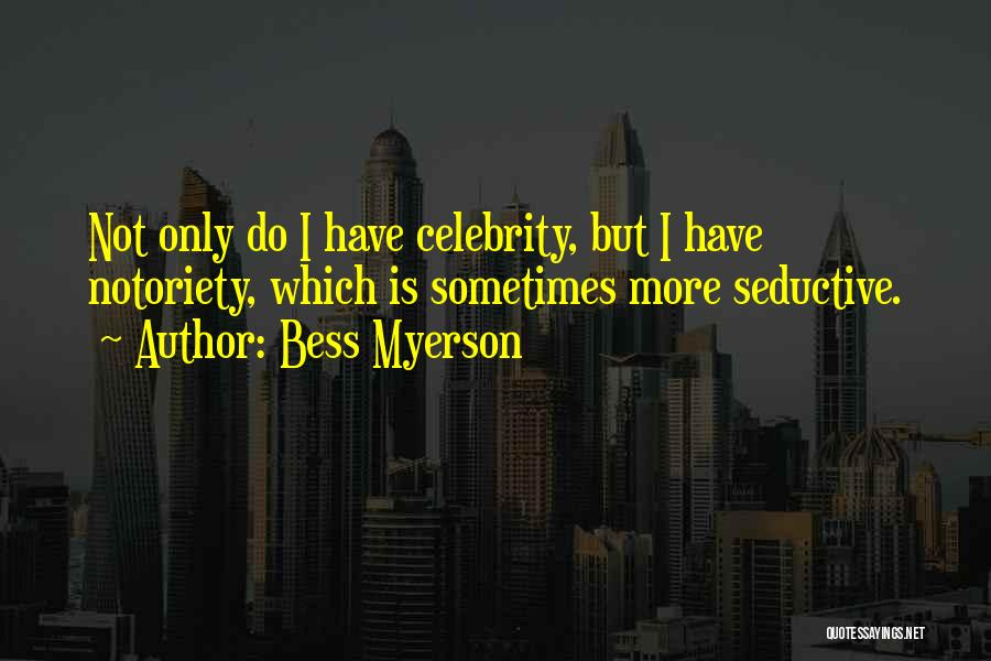 Notoriety Quotes By Bess Myerson