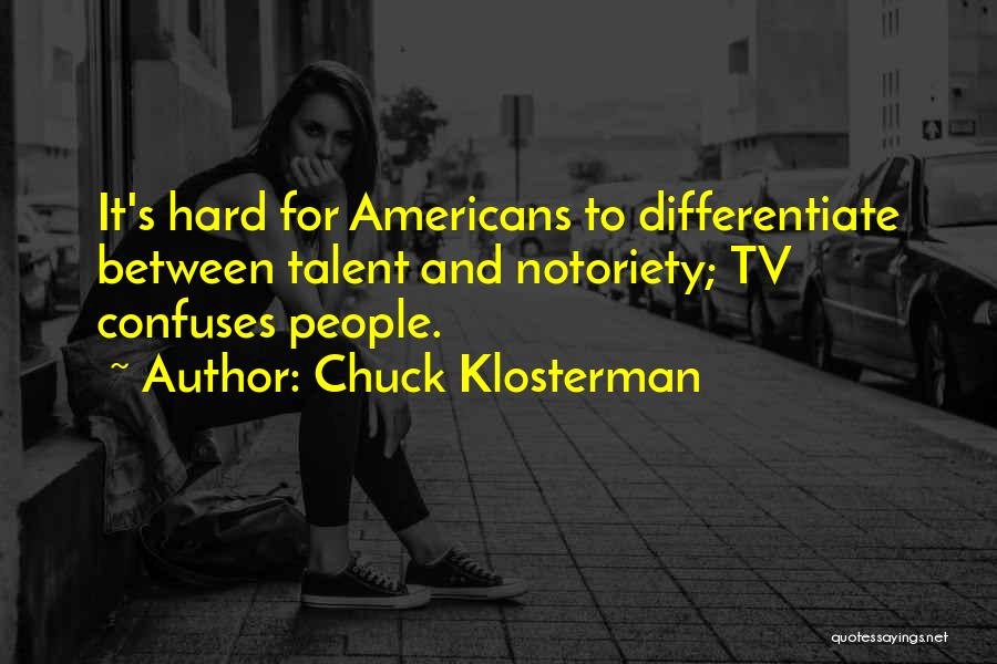 Notoriety Quotes By Chuck Klosterman