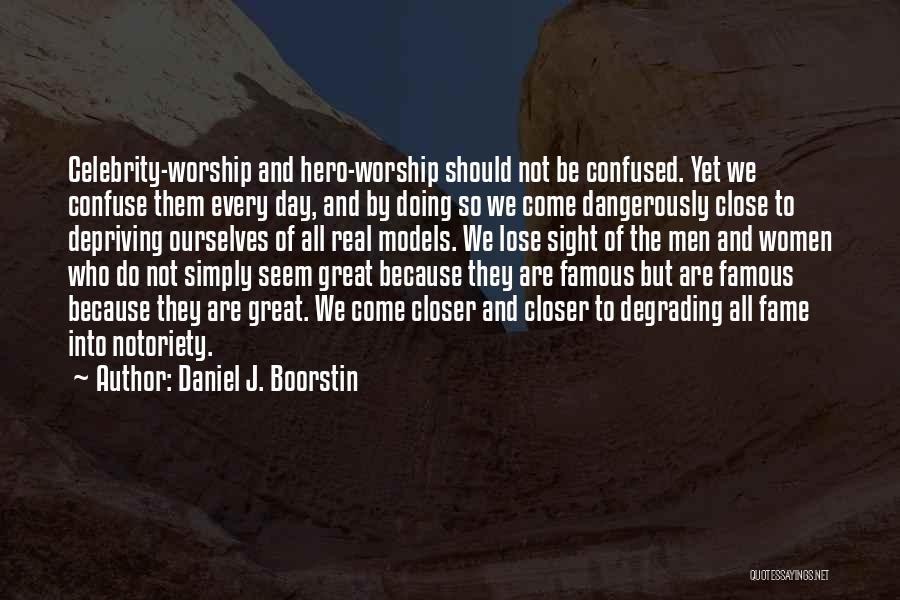 Notoriety Quotes By Daniel J. Boorstin