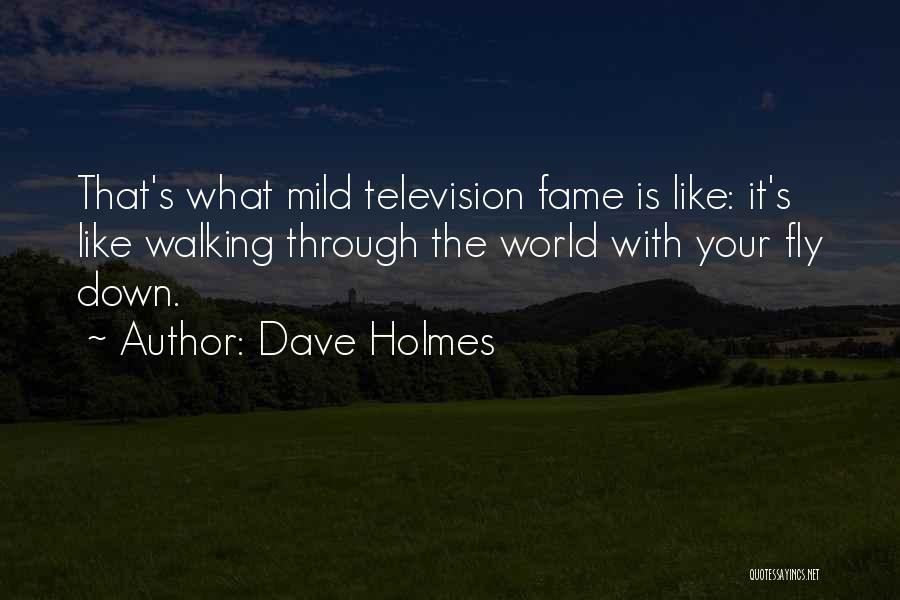 Notoriety Quotes By Dave Holmes