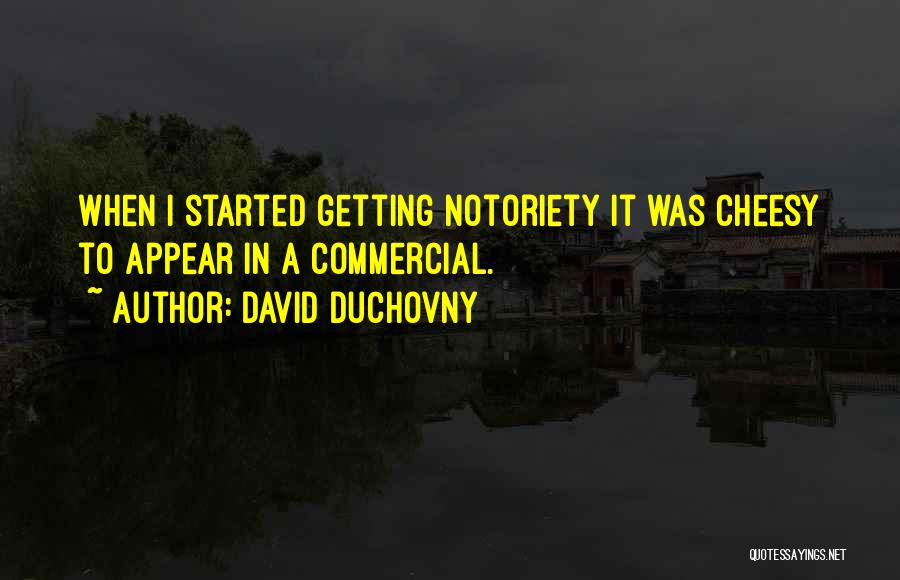 Notoriety Quotes By David Duchovny