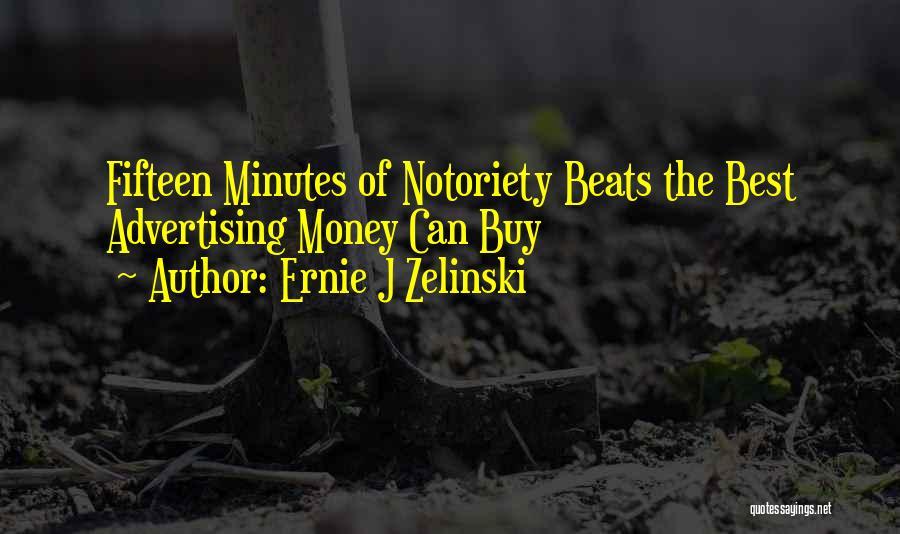Notoriety Quotes By Ernie J Zelinski