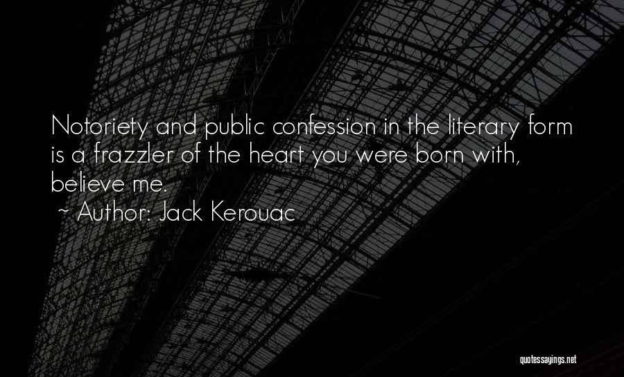 Notoriety Quotes By Jack Kerouac