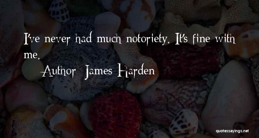 Notoriety Quotes By James Harden