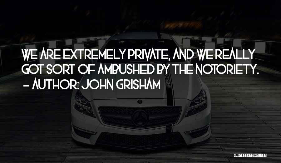 Notoriety Quotes By John Grisham