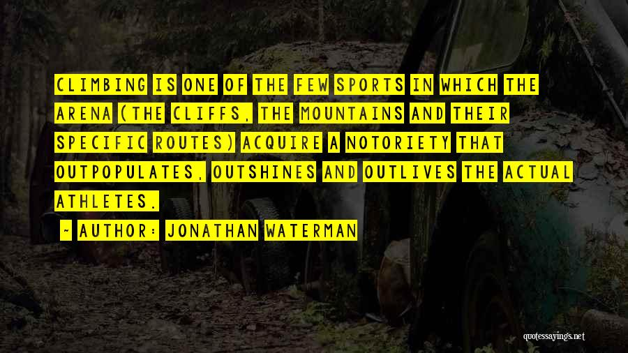 Notoriety Quotes By Jonathan Waterman