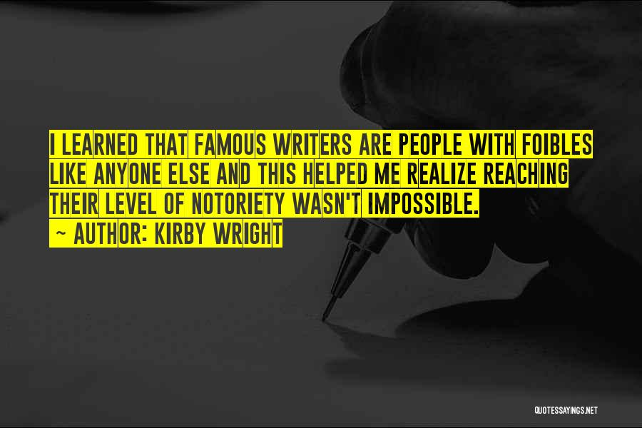 Notoriety Quotes By Kirby Wright