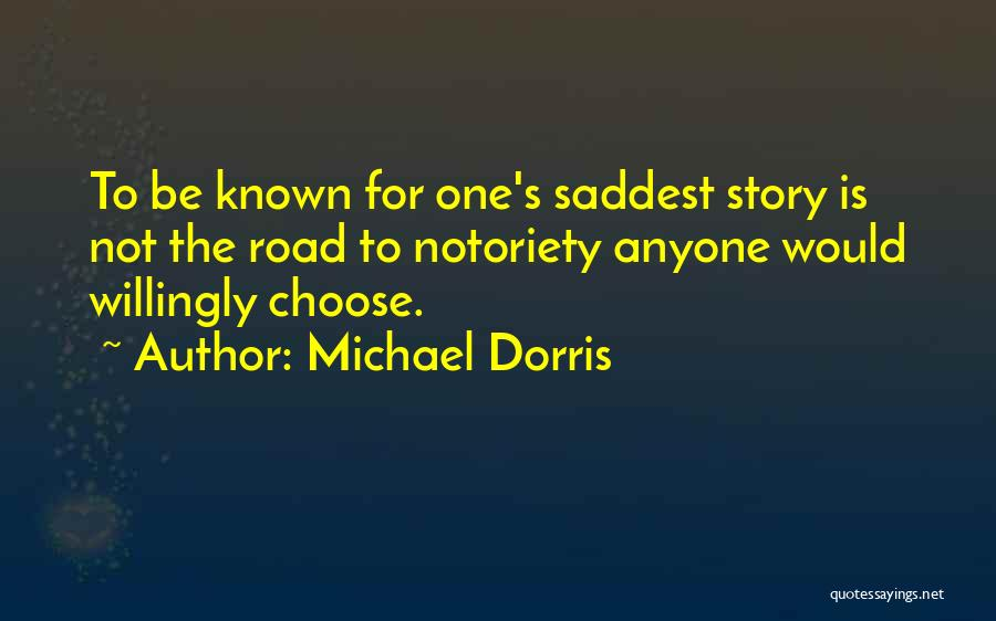 Notoriety Quotes By Michael Dorris