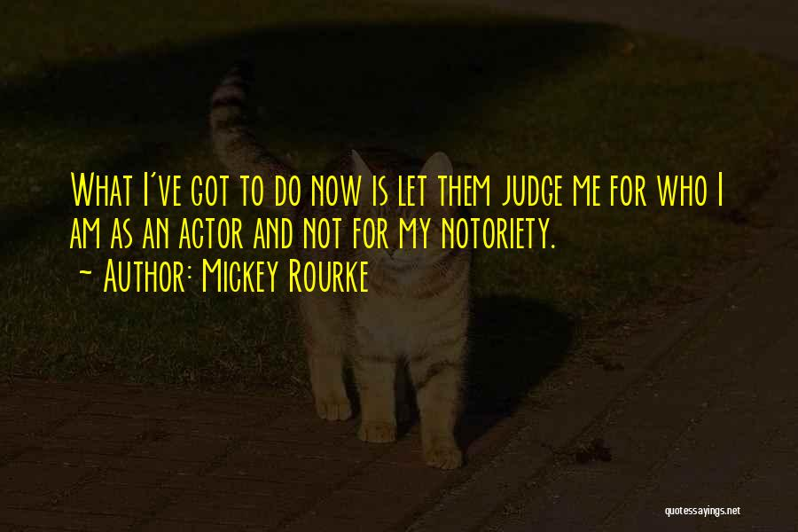 Notoriety Quotes By Mickey Rourke