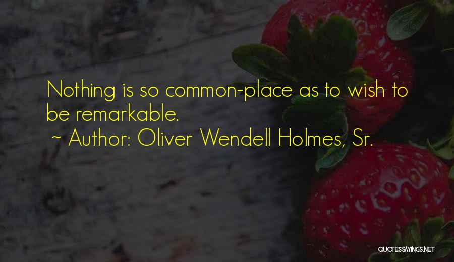 Notoriety Quotes By Oliver Wendell Holmes, Sr.