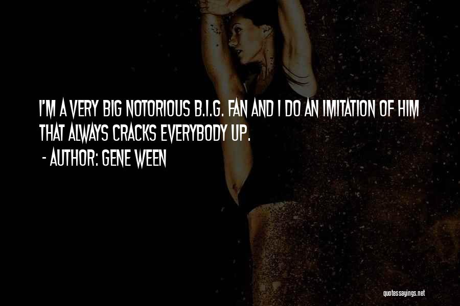 Notorious Big Quotes By Gene Ween