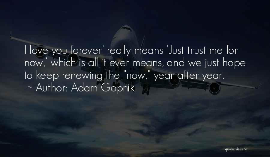 Now And Forever Quotes By Adam Gopnik