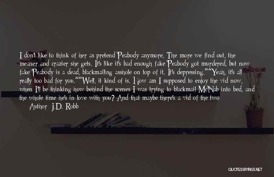 Now You Don't Love Me Quotes By J.D. Robb