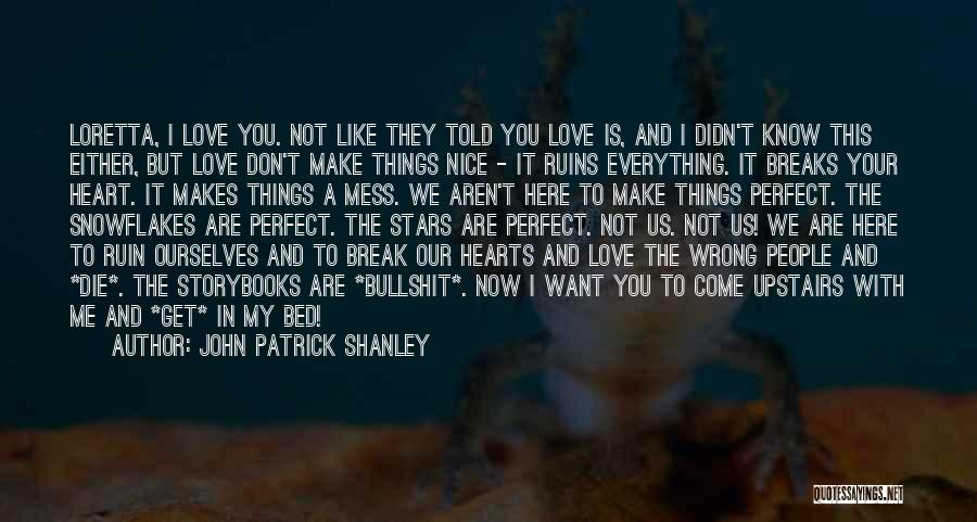Now You Don't Love Me Quotes By John Patrick Shanley