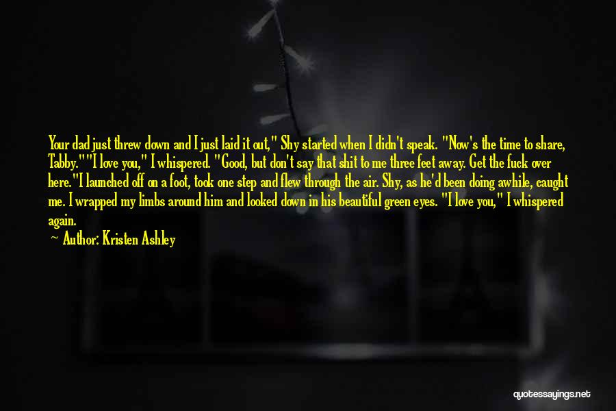 Now You Don't Love Me Quotes By Kristen Ashley