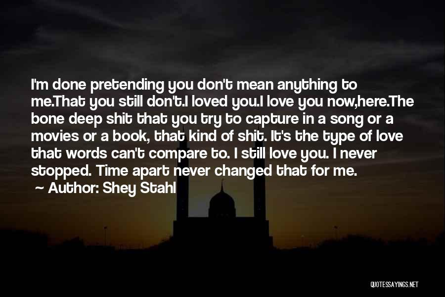 Now You Don't Love Me Quotes By Shey Stahl