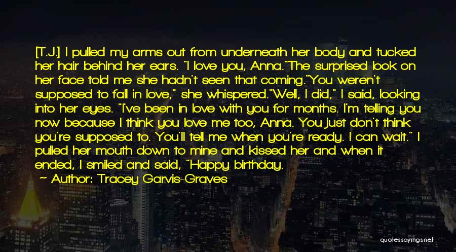 Now You Don't Love Me Quotes By Tracey Garvis-Graves