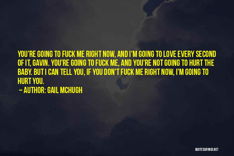 Now You Love Me Quotes By Gail McHugh