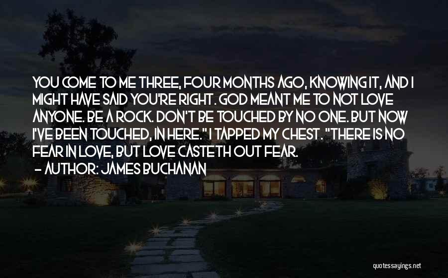 Now You Love Me Quotes By James Buchanan