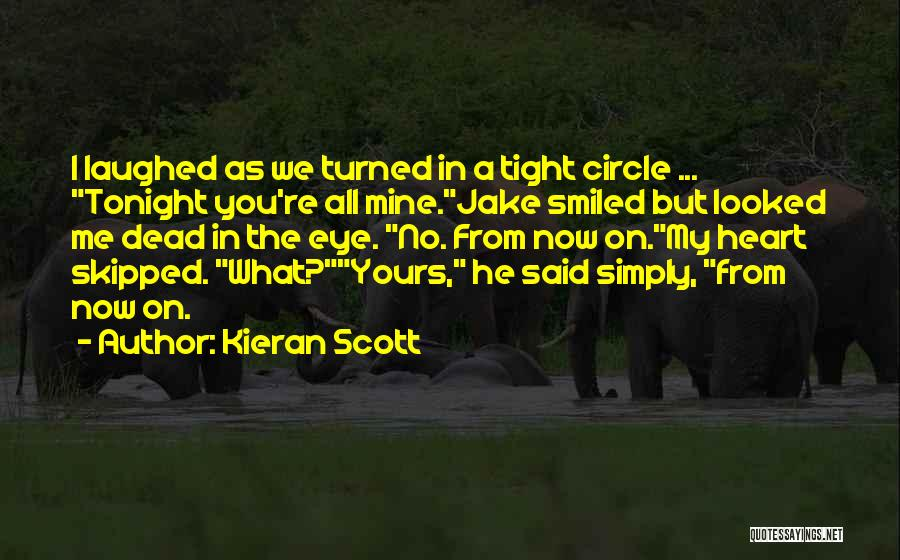 Now You Love Me Quotes By Kieran Scott