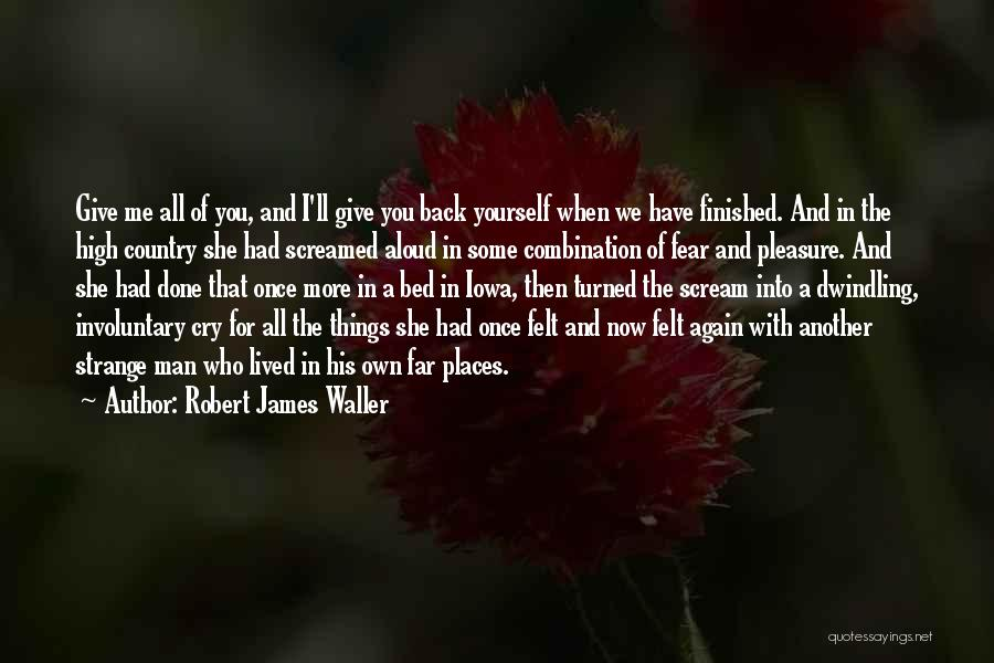 Now You Love Me Quotes By Robert James Waller