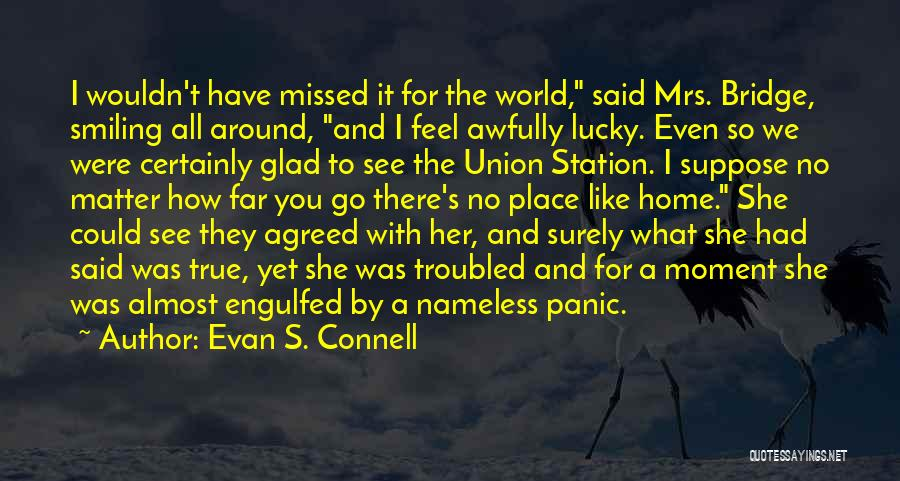 Nowhere Like Home Quotes By Evan S. Connell
